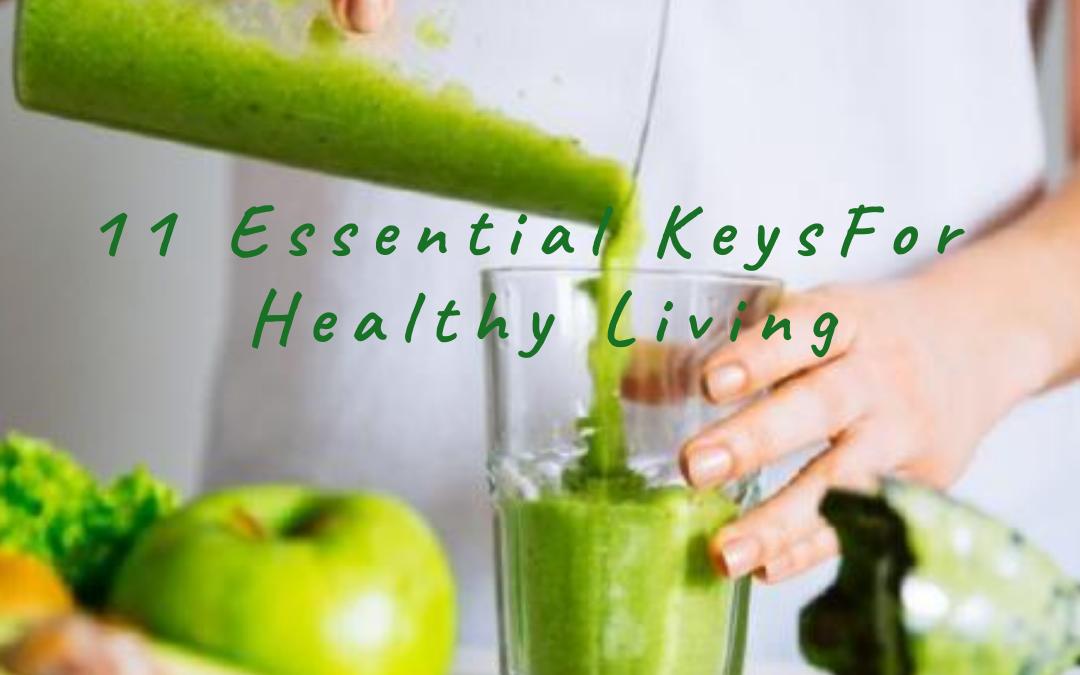 11 Essential Keys for Healthy Living